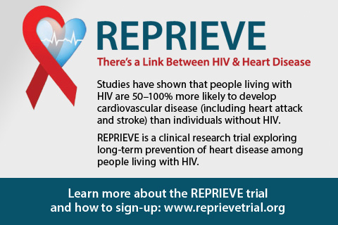 Reprieve: There's a link between HIV and heart disease. Learn more about the reprieve trial and how to sign-up: http://www.reprievetrial.org/