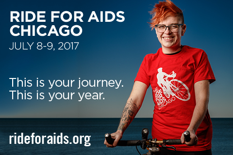 Ride for AIDS Chicago, July 8-9, 2017 This is your journey. This is your year.